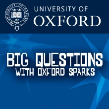 Audio: Oxford Sparks – Big Questions Podcast